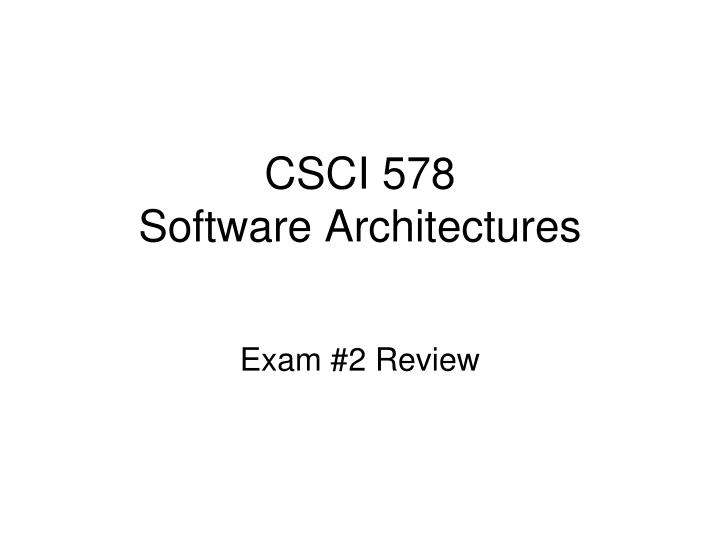 csci 578 software architectures n.