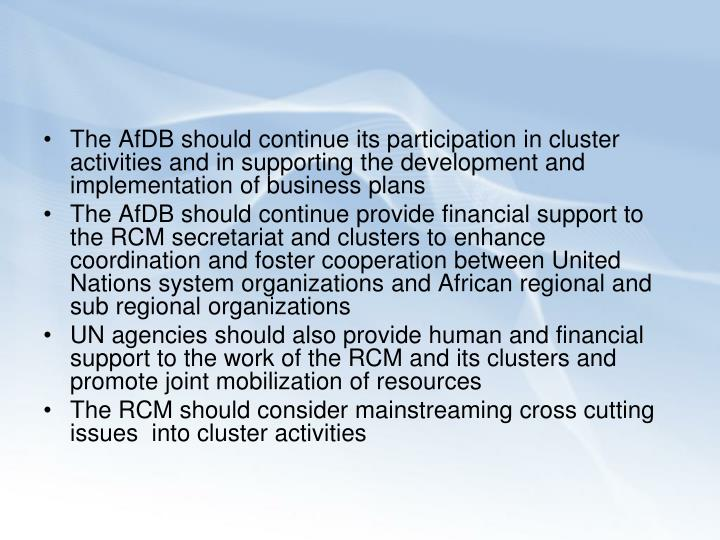 The AfDB should continue its participation in cluster activities and in supporting the development and implementation of business plans