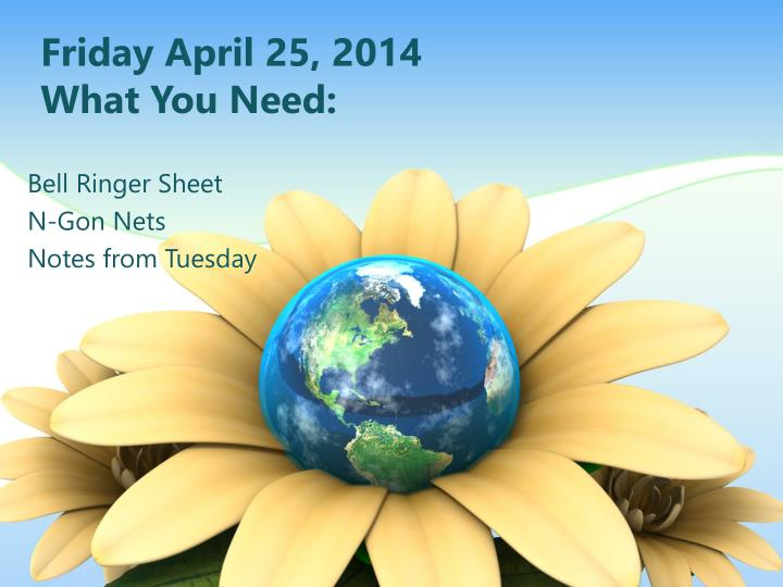 friday april 25 2014 what you need n.