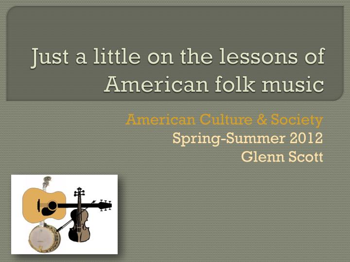 just a little on the lessons of american folk music n.