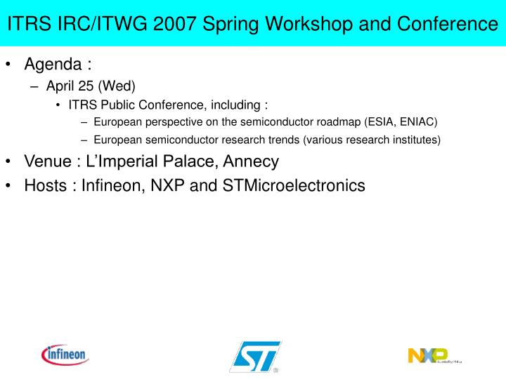 Itrs irc itwg 2007 spring workshop and conference1