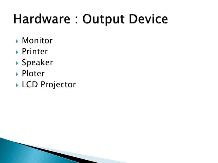 Hardware : Output Device