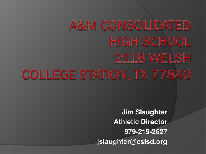 Jim slaughter athletic director 979 219 2627 jslaughter@csisd org