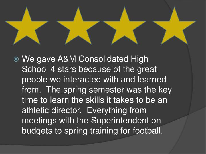 We gave A&M Consolidated High School 4 stars because of the great people we interacted with and lear...