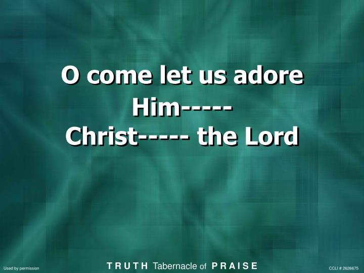 O come let us adore