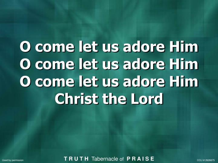O come let us adore him o come let us adore him o come let us adore him christ the lord