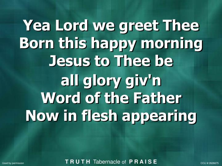 Yea Lord we greet Thee