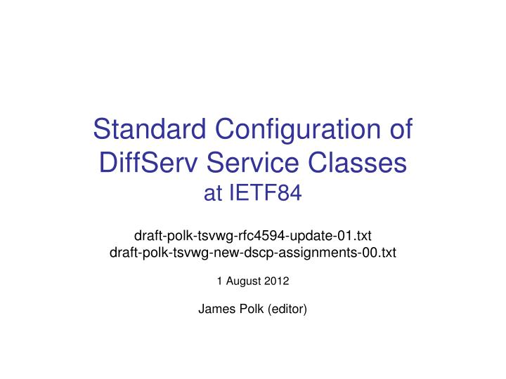standard configuration of diffserv service classes at ietf84 n.