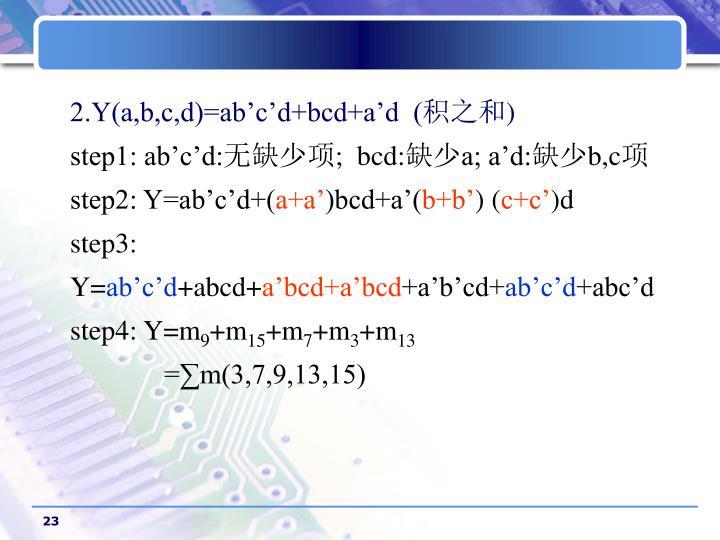 2.Y(a,b,c,d)=ab'c'd+bcd+a'd  (