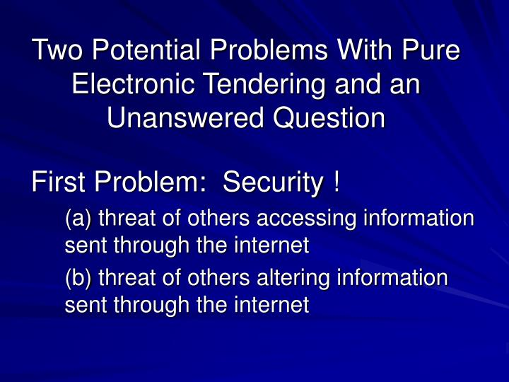Two Potential Problems With Pure Electronic Tendering and an Unanswered Question