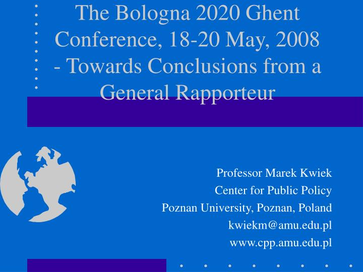 the bologna 2020 ghent conference 18 20 may 2008 towards conclusions from a general rapporteur n.