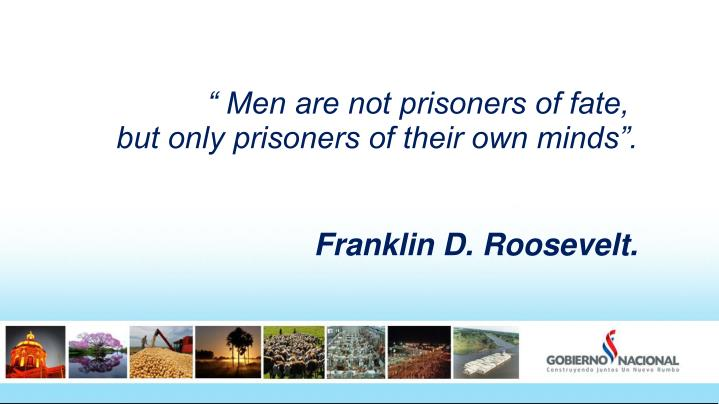 """"""" Men are not prisoners of fate,"""