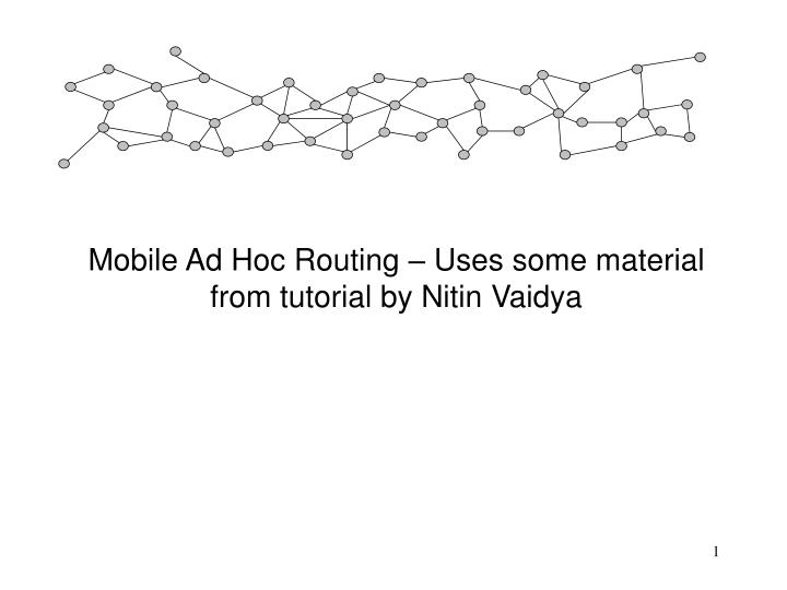 mobile ad hoc routing uses some material from tutorial by nitin vaidya n.