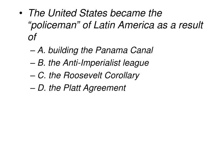 Ppt The United States Became The Policeman Of Latin America As A