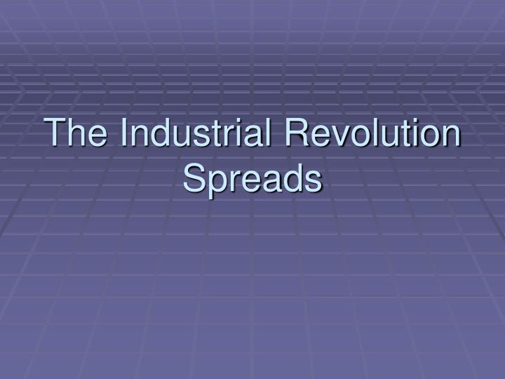 the industrial revolution spreads n.
