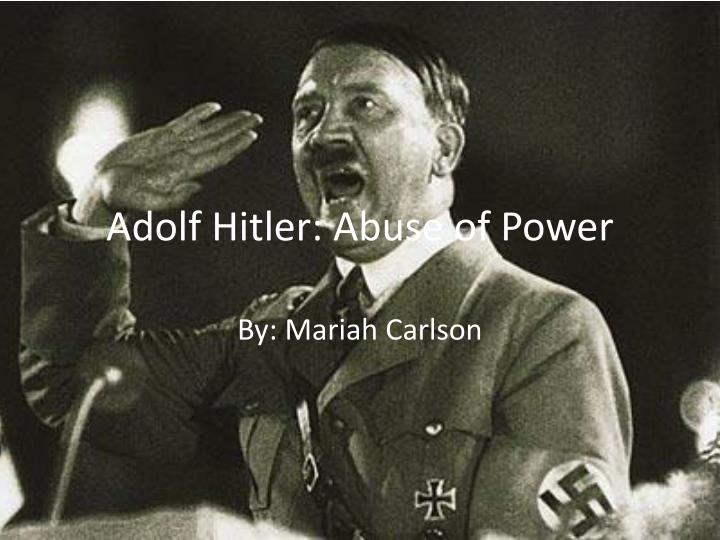 an analysis of adolf hitlers abuse of power