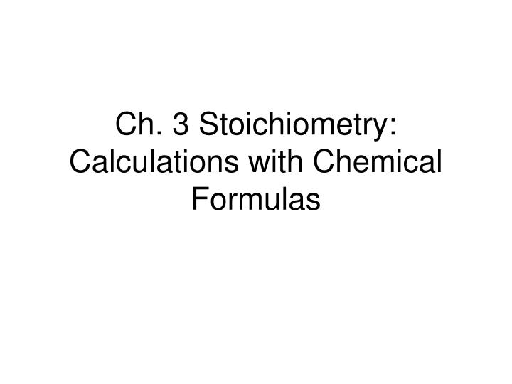 ch 3 stoichiometry calculations with chemical formulas n.