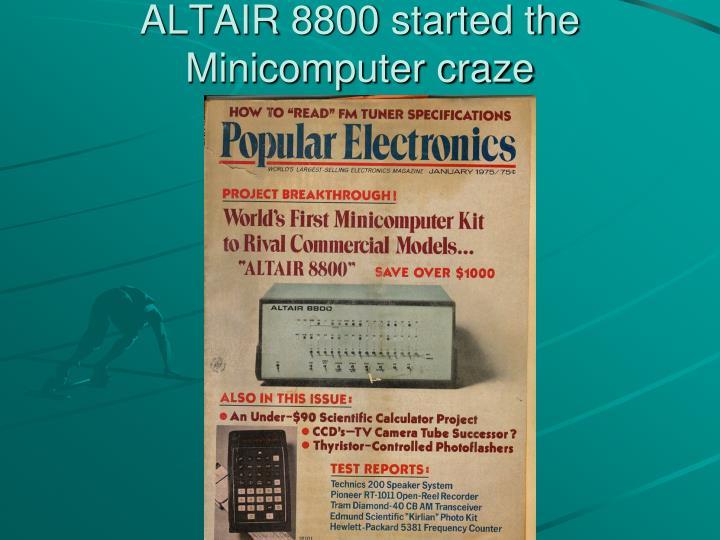 ALTAIR 8800 started the Minicomputer craze