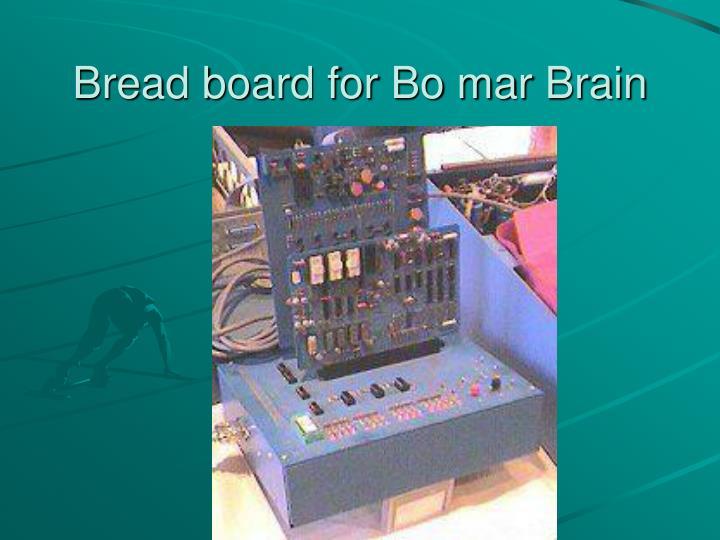 Bread board for Bo mar Brain