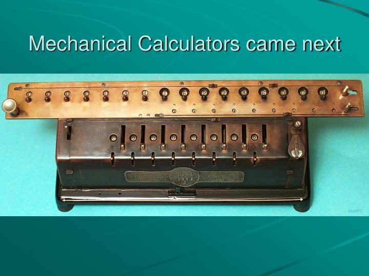Mechanical Calculators came next