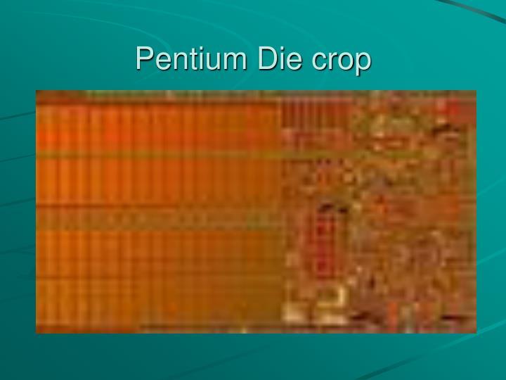 Pentium Die crop
