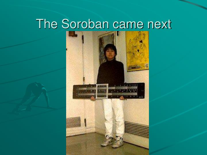The Soroban came next