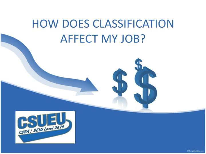 How does classification affect my job