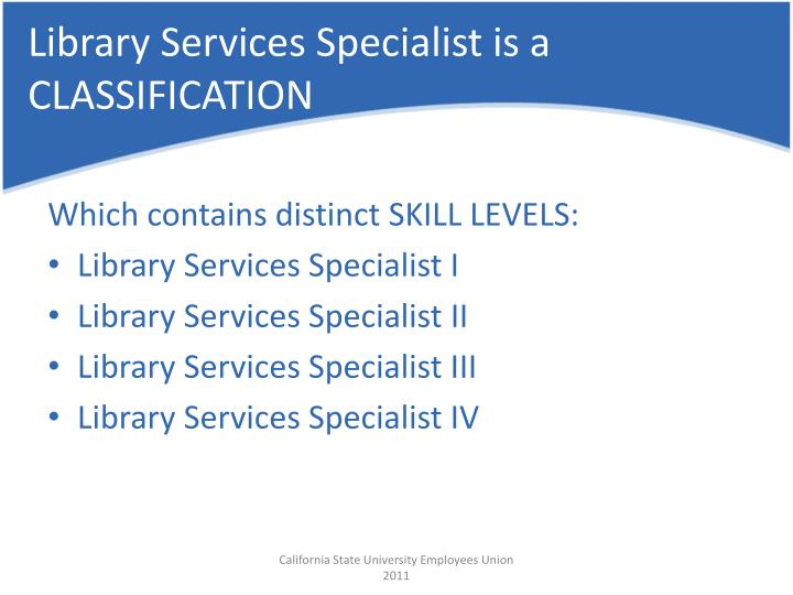 Library Services Specialist is a CLASSIFICATION
