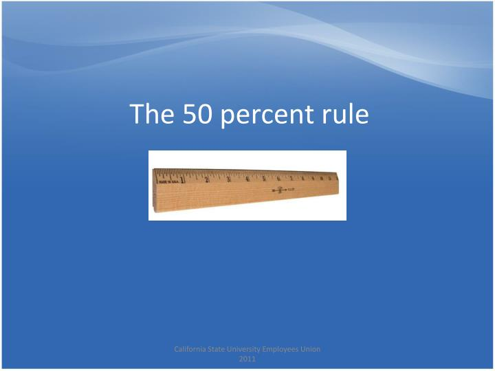 The 50 percent rule