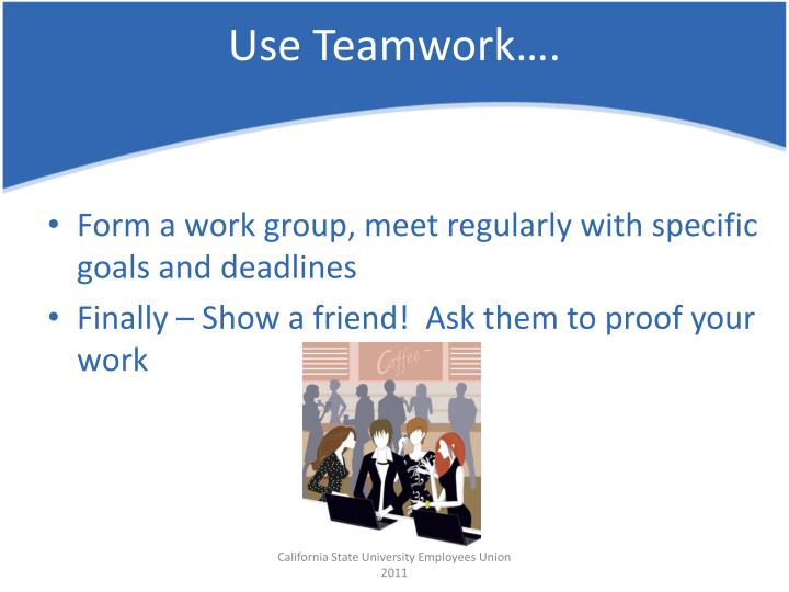 Use Teamwork….