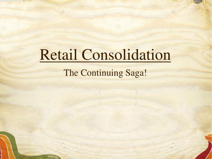 retail consolidation the continuing saga n.