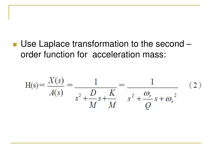 Use Laplace transformation to the second –order function for  acceleration mass: