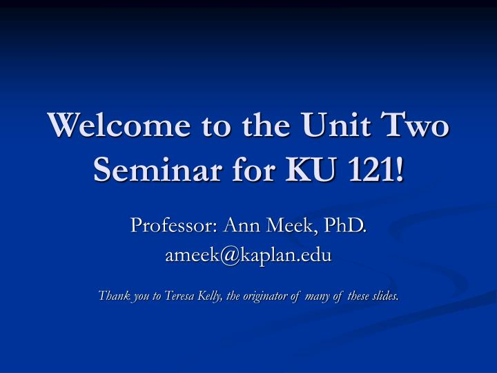 welcome to the unit two seminar for ku 121 n.