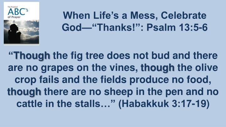 """When Life's a Mess, Celebrate God—""""Thanks!"""": Psalm 13:5-6"""