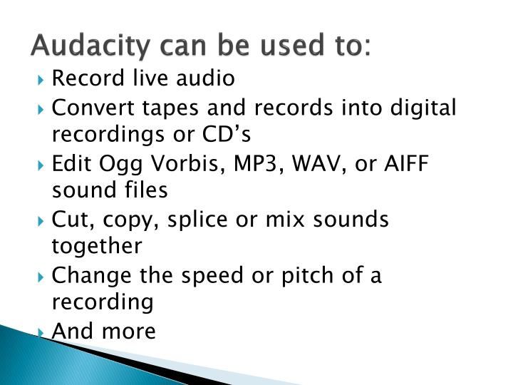 Audacity can be used to: