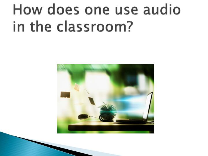 How does one use audio in the classroom?