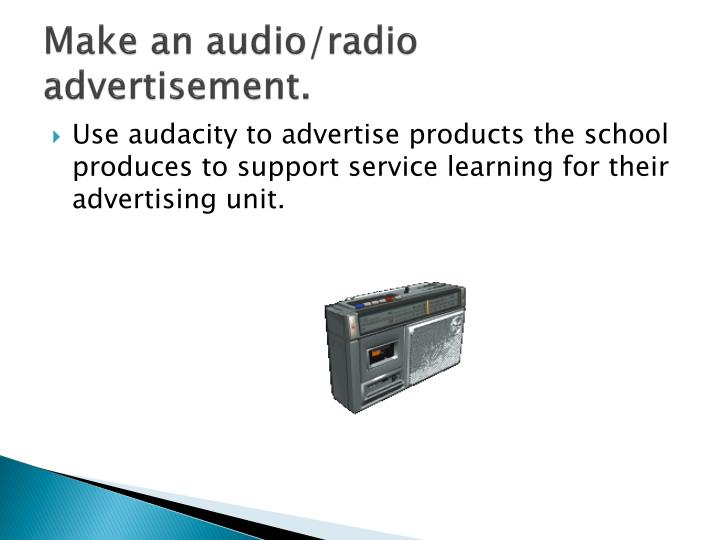 Make an audio/radio advertisement.