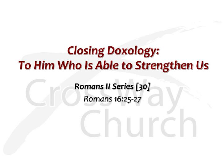 Closing doxology to him who is able to strengthen us