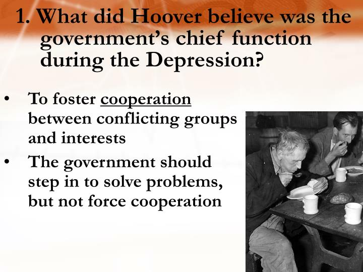 1. What did Hoover believe was the government's chief function during the Depression?