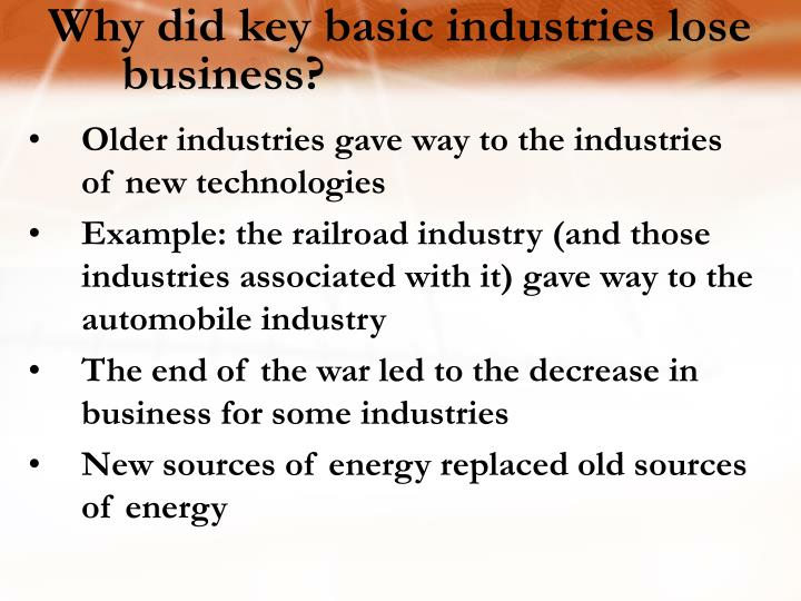 Why did key basic industries lose business?