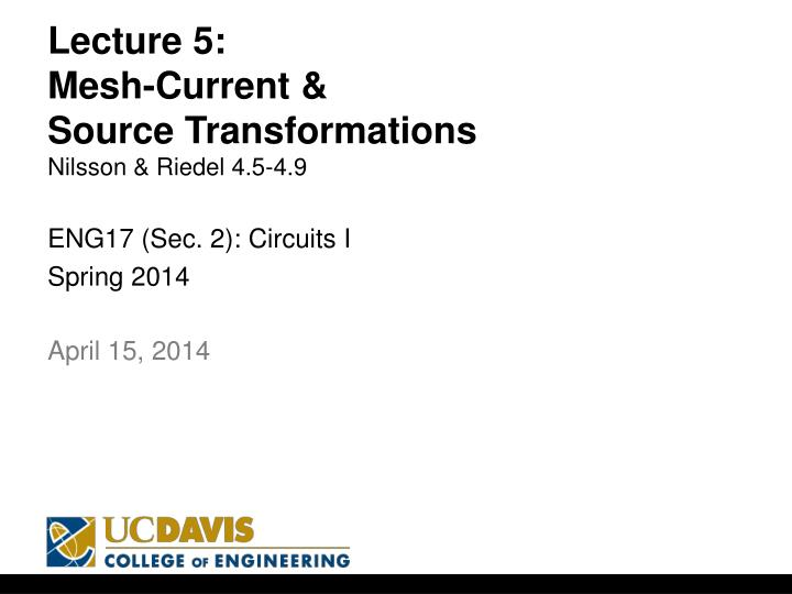 lecture 5 mesh current source transformations nilsson riedel 4 5 4 9 n.