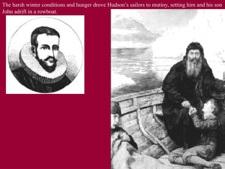 The harsh winter conditions and hunger drove Hudson's sailors to mutiny, setting him and his son John adrift in a rowboat.