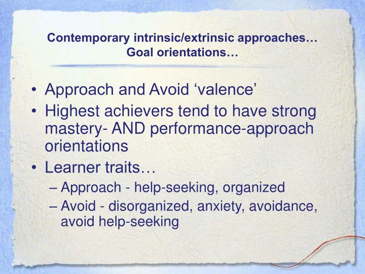 Contemporary intrinsic/extrinsic approaches…