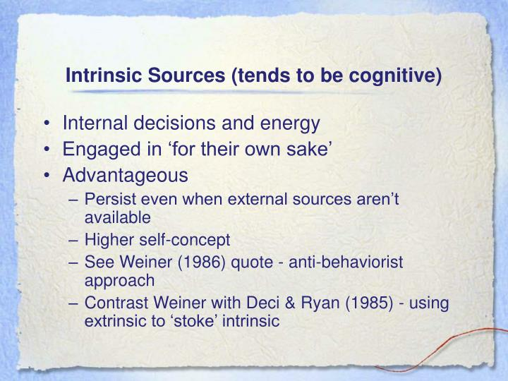 Intrinsic Sources (tends to be cognitive)