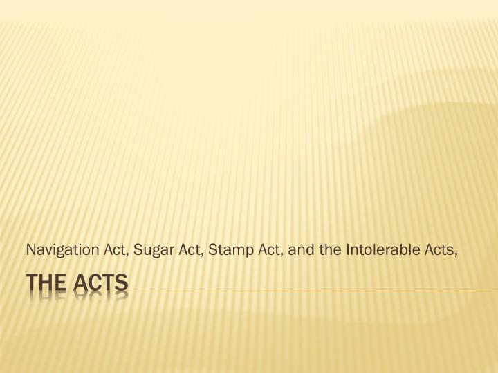 navigation act sugar act stamp act and the intolerable acts n.