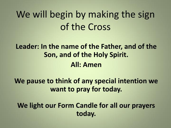 we will begin by making the sign of the cross n.