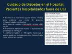 cuidado de diabetes en el hospital pacientes hospitalizados fuera de uci