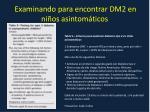 examinando para encontrar dm2 en ni os asintom ticos