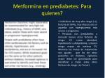 metformina en prediabetes para quienes