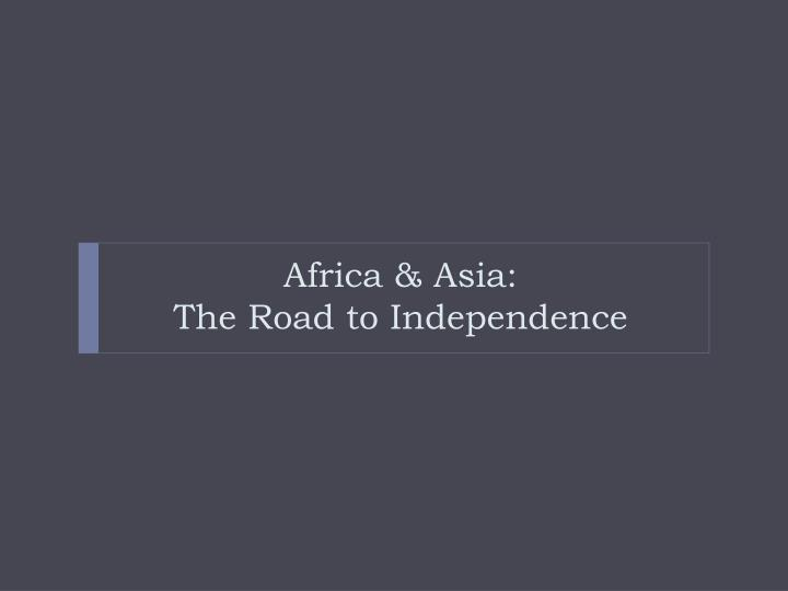 Africa asia the road to independence